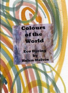 Colours of the World - Eco Dyeing, by Helen Melvin